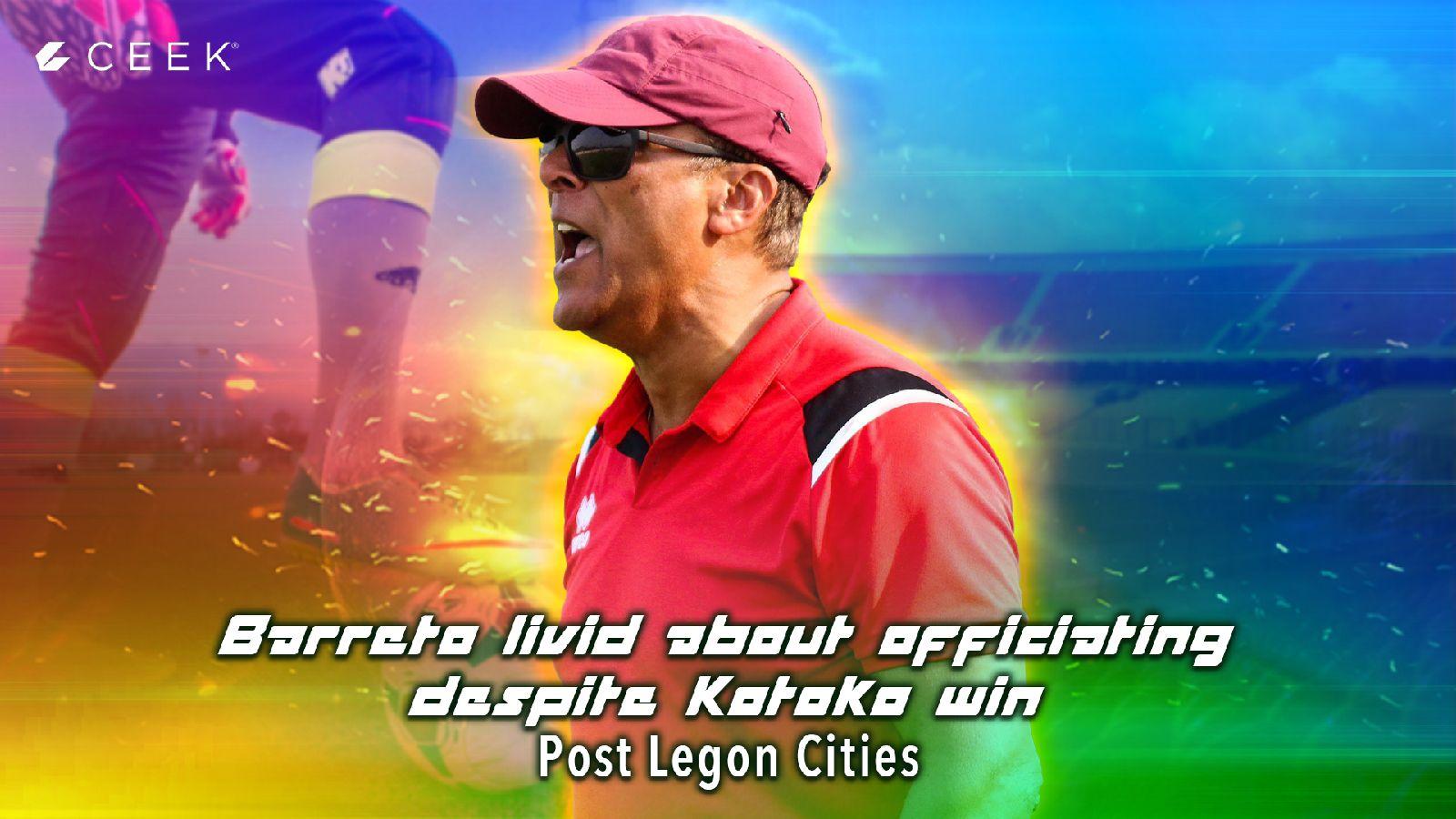 Barreto livid about officiating despite Kotoko win | Post Legon Cities