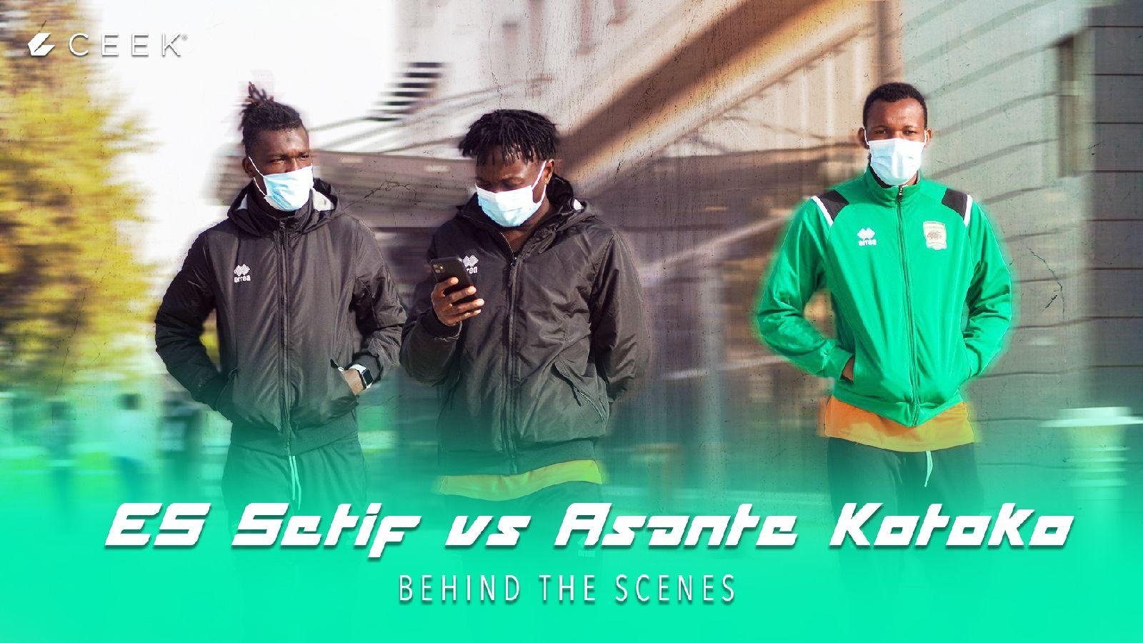 Behind the Scenes:: ES Sétif vs Asante Kotoko